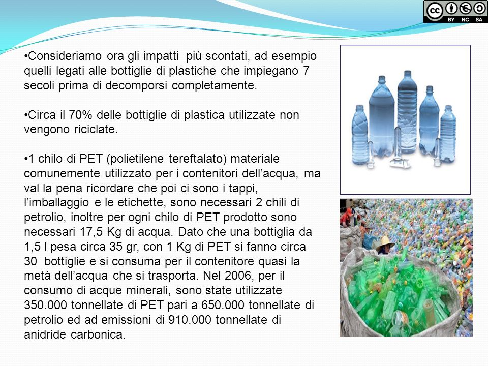 Consideriamo ora gli impatti più scontati, ad esempio quelli legati alle bottiglie di plastiche che impiegano 7 secoli prima di decomporsi completamen