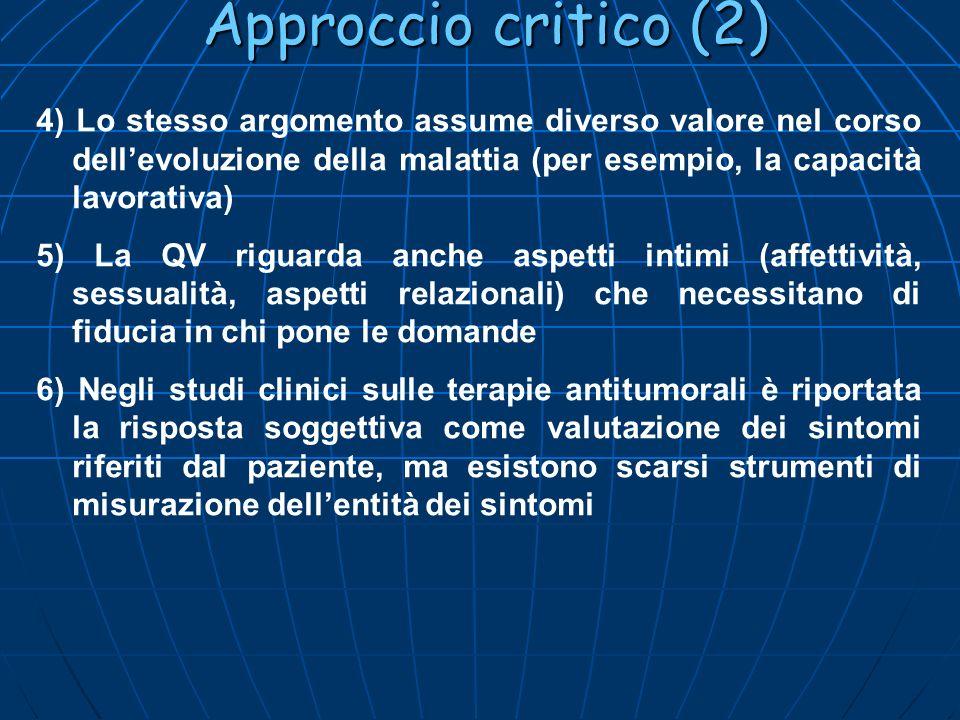Approccio critico (2) 4) Lo stesso argomento assume diverso valore nel corso dellevoluzione della malattia (per esempio, la capacità lavorativa) 5) La