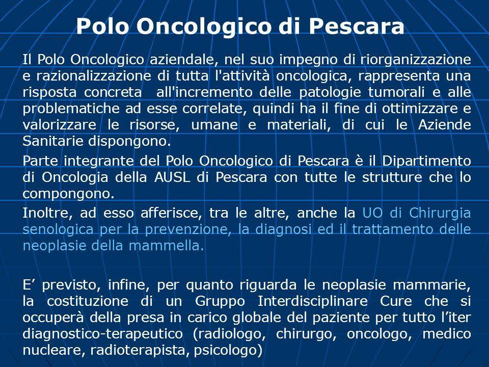 Polo Oncologico di Pescara Il Polo Oncologico aziendale, nel suo impegno di riorganizzazione e razionalizzazione di tutta l'attività oncologica, rappr