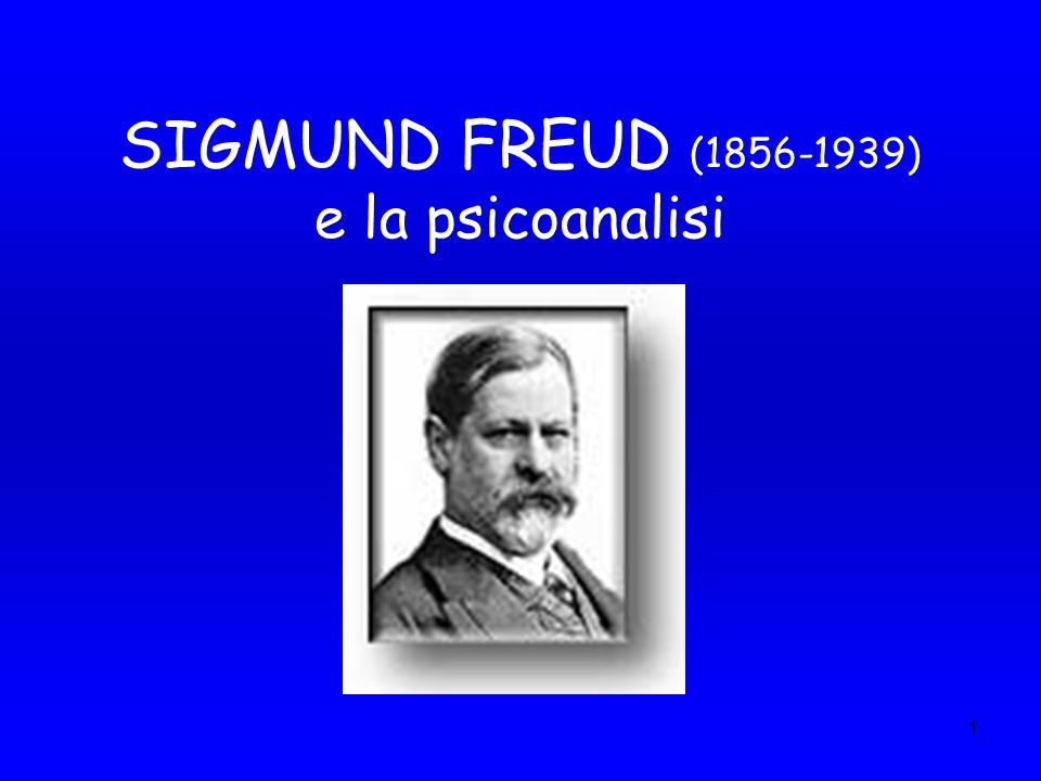 1 SIGMUND FREUD (1856-1939) e la psicoanalisi