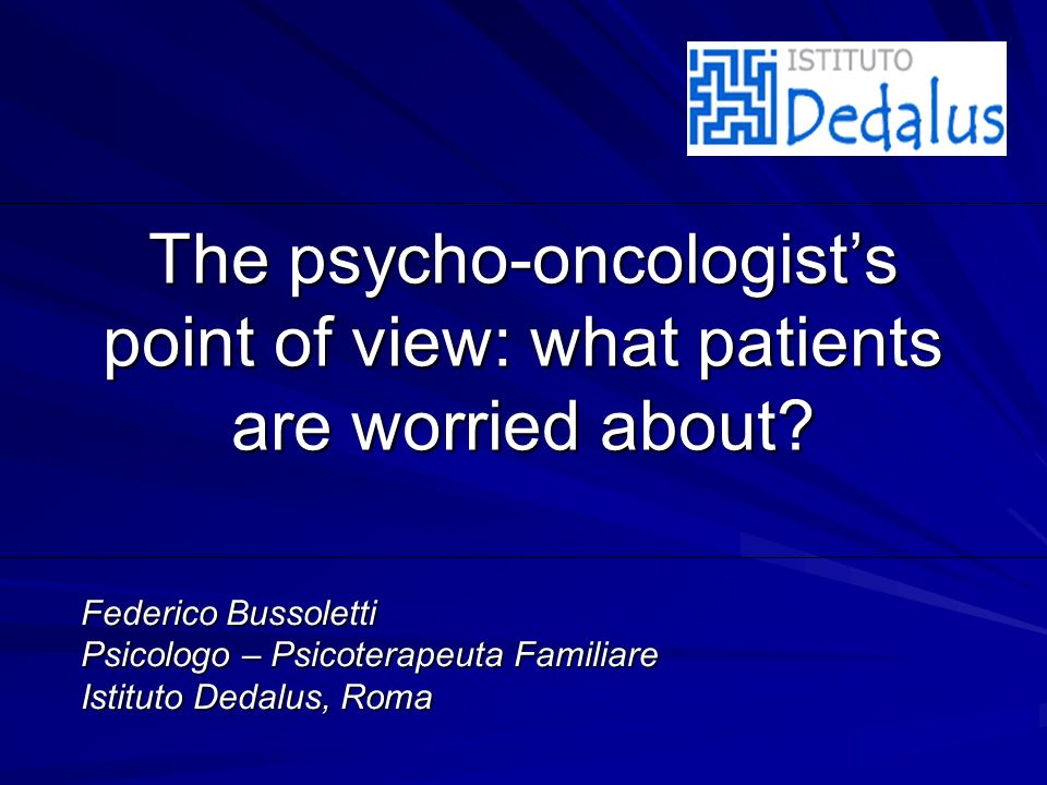 The psycho-oncologists point of view: what patients are worried about.