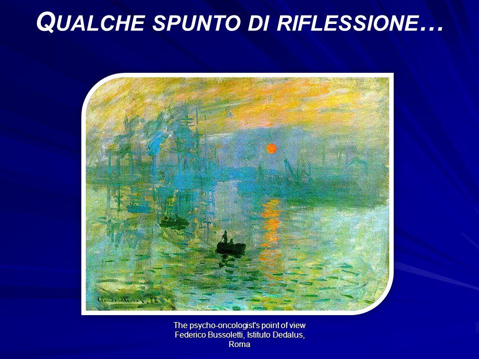 The psycho-oncologist s point of view Federico Bussoletti, Istituto Dedalus, Roma Q UALCHE SPUNTO DI RIFLESSIONE …
