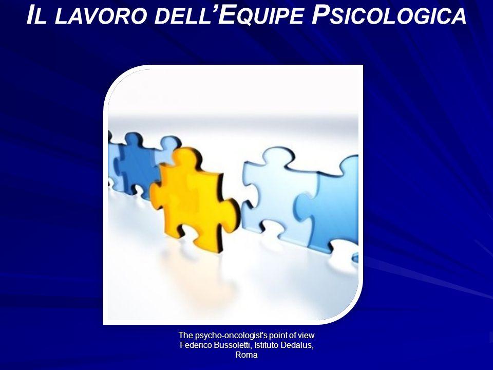 The psycho-oncologist s point of view Federico Bussoletti, Istituto Dedalus, Roma I L LAVORO DELL E QUIPE P SICOLOGICA