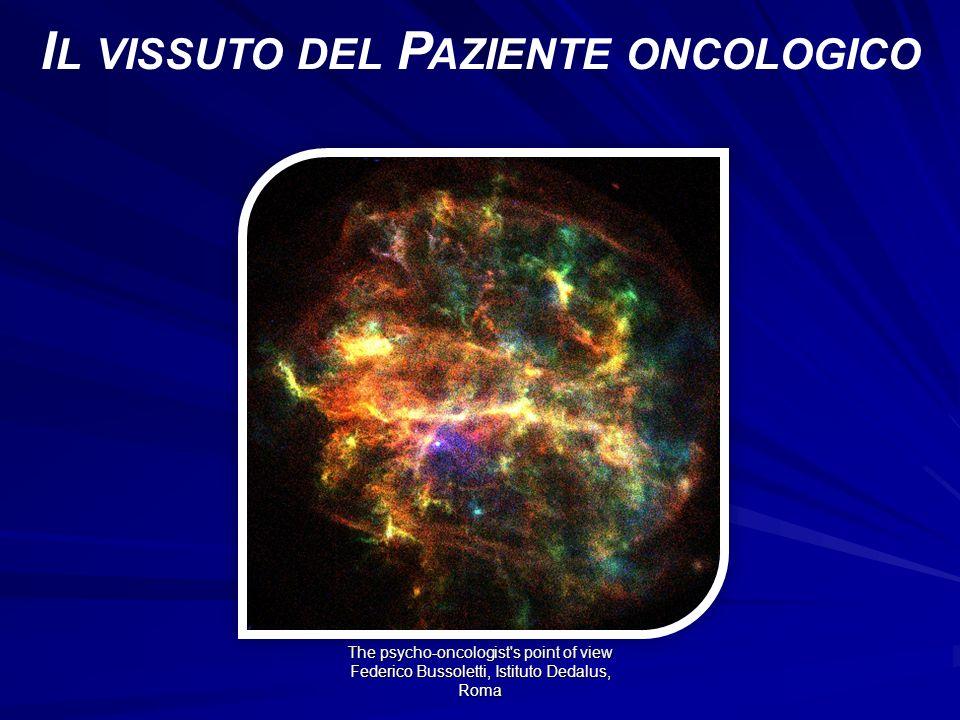 The psycho-oncologist s point of view Federico Bussoletti, Istituto Dedalus, Roma I L VISSUTO DEL P AZIENTE ONCOLOGICO