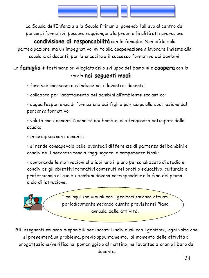 34 condivisione di responsabilità cooperazione La Scuola dellInfanzia e la Scuola Primaria, ponendo lallievo al centro dei percorsi formativi, possono