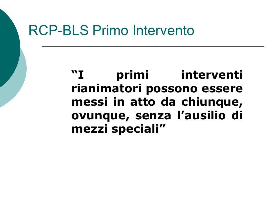 RCP-BLS Primo Intervento I primi interventi rianimatori possono essere messi in atto da chiunque, ovunque, senza lausilio di mezzi speciali