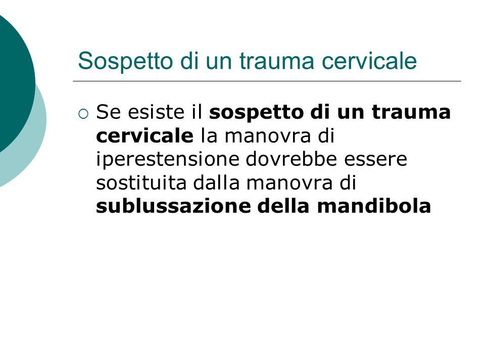 Sospetto di un trauma cervicale Se esiste il sospetto di un trauma cervicale la manovra di iperestensione dovrebbe essere sostituita dalla manovra di