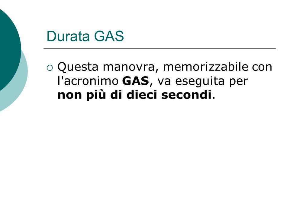 Durata GAS Questa manovra, memorizzabile con l'acronimo GAS, va eseguita per non più di dieci secondi.