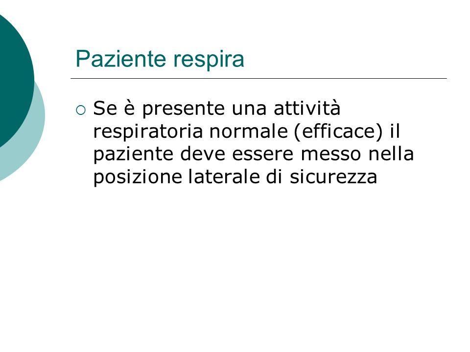 Paziente respira Se è presente una attività respiratoria normale (efficace) il paziente deve essere messo nella posizione laterale di sicurezza