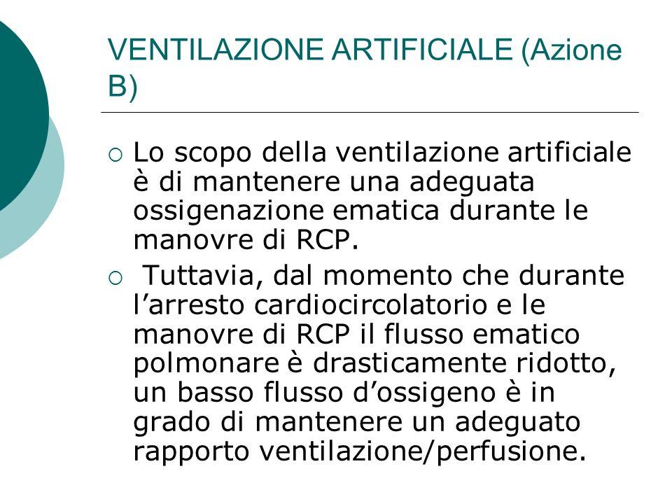 VENTILAZIONE ARTIFICIALE (Azione B) Lo scopo della ventilazione artificiale è di mantenere una adeguata ossigenazione ematica durante le manovre di RC