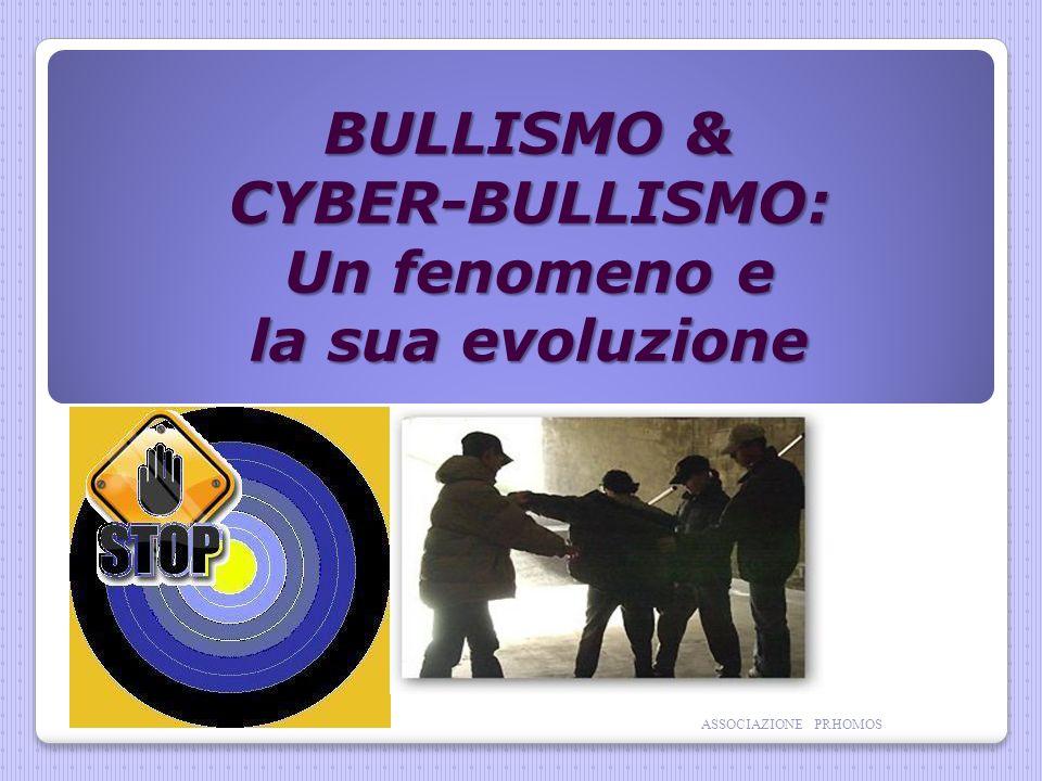 BULLISMO & CYBER-BULLISMO: Un fenomeno e la sua evoluzione ASSOCIAZIONE PRHOMOS
