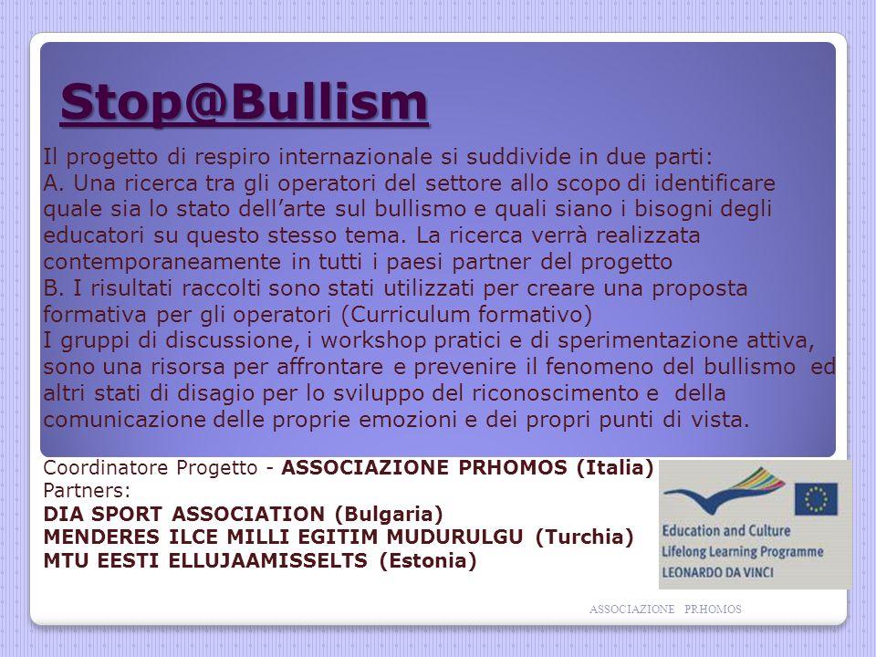 Stop@Bullism Il progetto di respiro internazionale si suddivide in due parti: A.