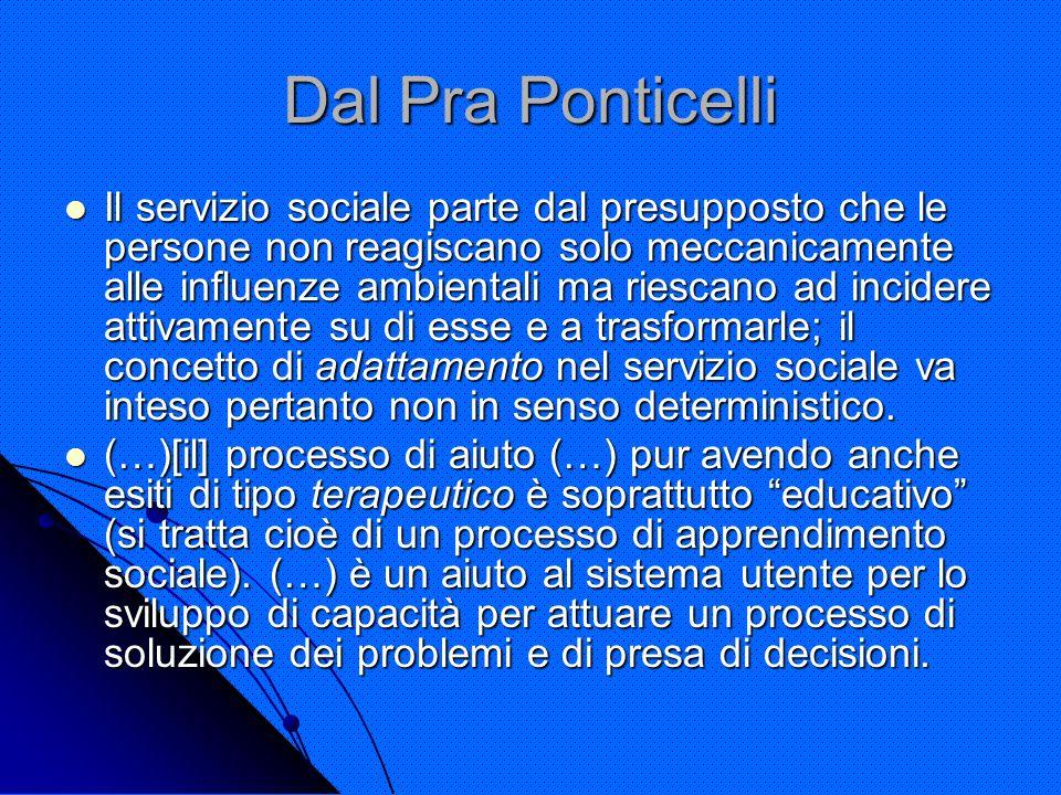 Dal Pra Ponticelli Il servizio sociale parte dal presupposto che le persone non reagiscano solo meccanicamente alle influenze ambientali ma riescano a