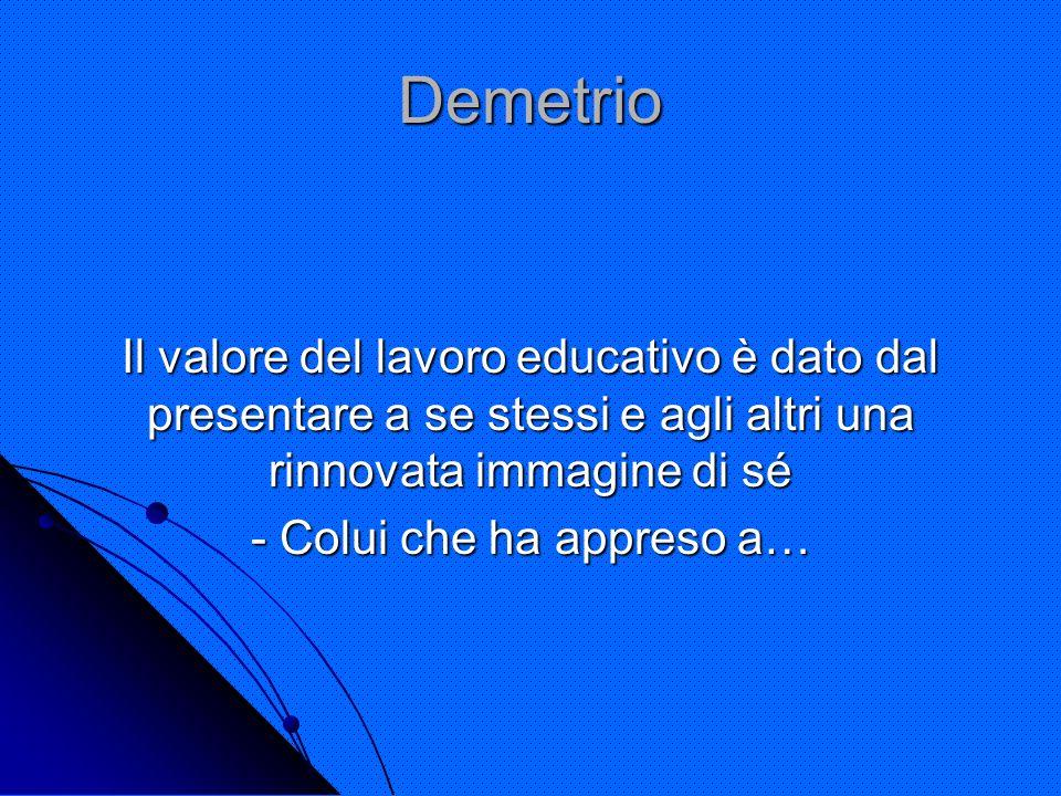 Demetrio Il valore del lavoro educativo è dato dal presentare a se stessi e agli altri una rinnovata immagine di sé - Colui che ha appreso a…