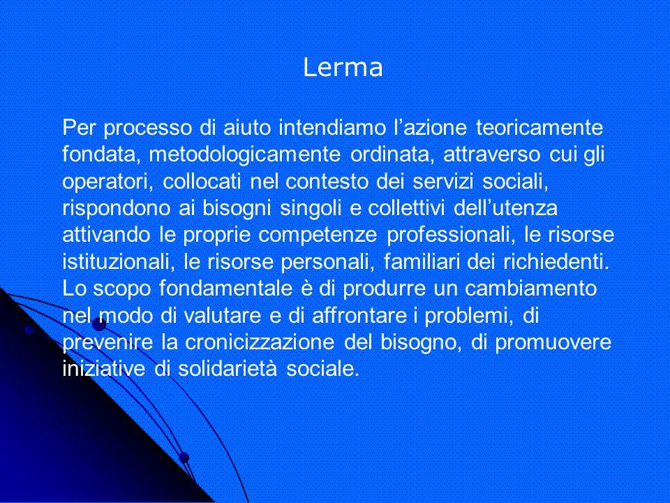 Lerma Per processo di aiuto intendiamo lazione teoricamente fondata, metodologicamente ordinata, attraverso cui gli operatori, collocati nel contesto