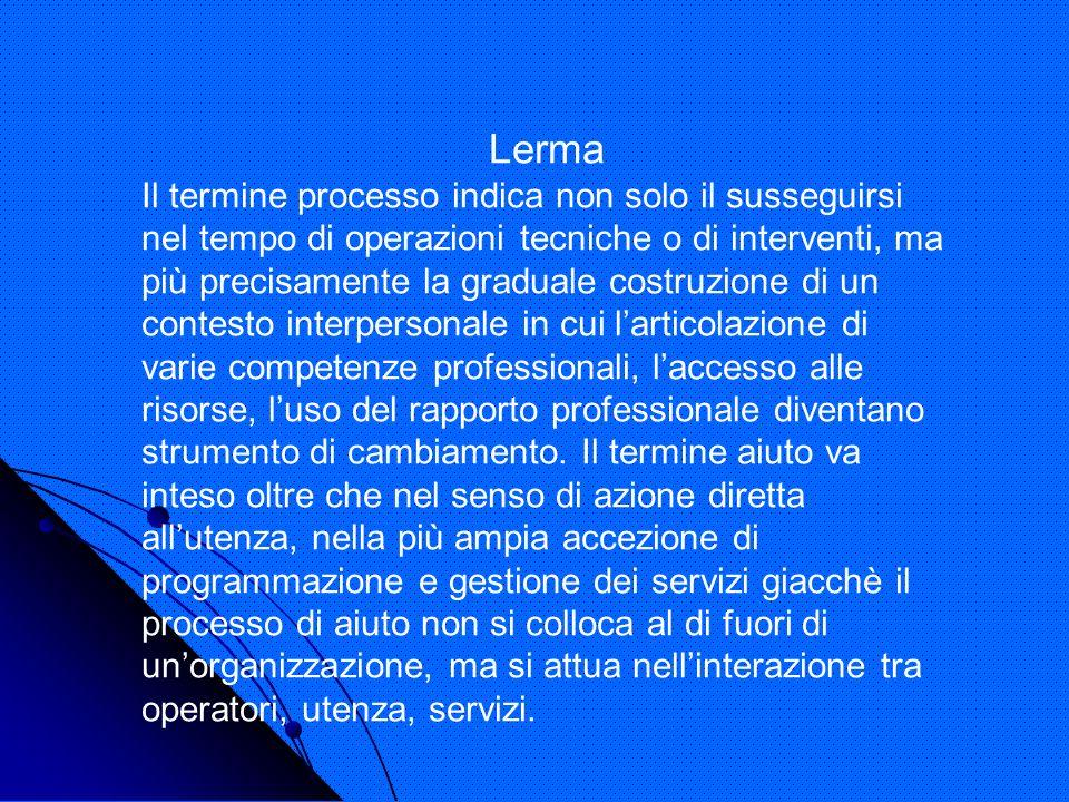 Lerma Il termine processo indica non solo il susseguirsi nel tempo di operazioni tecniche o di interventi, ma più precisamente la graduale costruzione