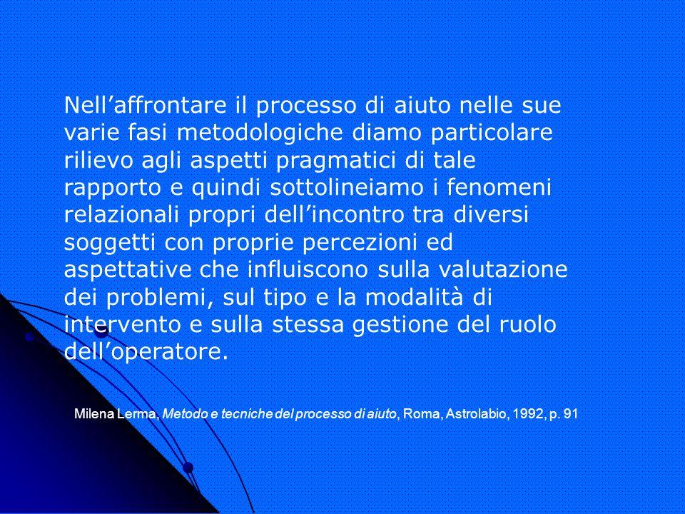Nellaffrontare il processo di aiuto nelle sue varie fasi metodologiche diamo particolare rilievo agli aspetti pragmatici di tale rapporto e quindi sot