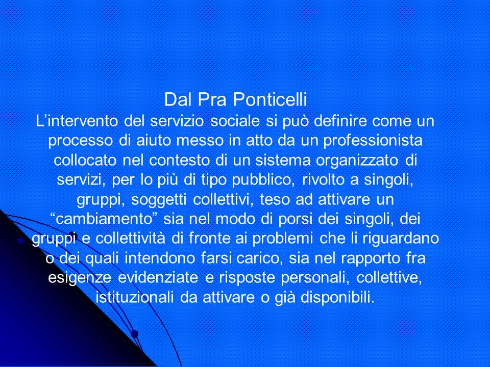Dal Pra Ponticelli Lintervento del servizio sociale si può definire come un processo di aiuto messo in atto da un professionista collocato nel contest