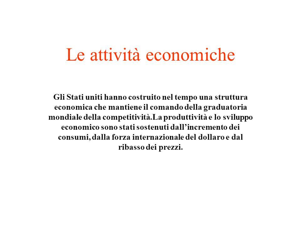 Le attività economiche Gli Stati uniti hanno costruito nel tempo una struttura economica che mantiene il comando della graduatoria mondiale della comp