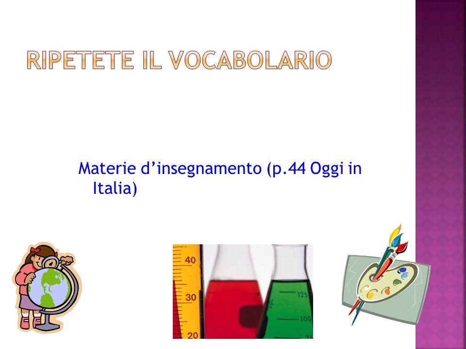 Materie dinsegnamento (p.44 Oggi in Italia)