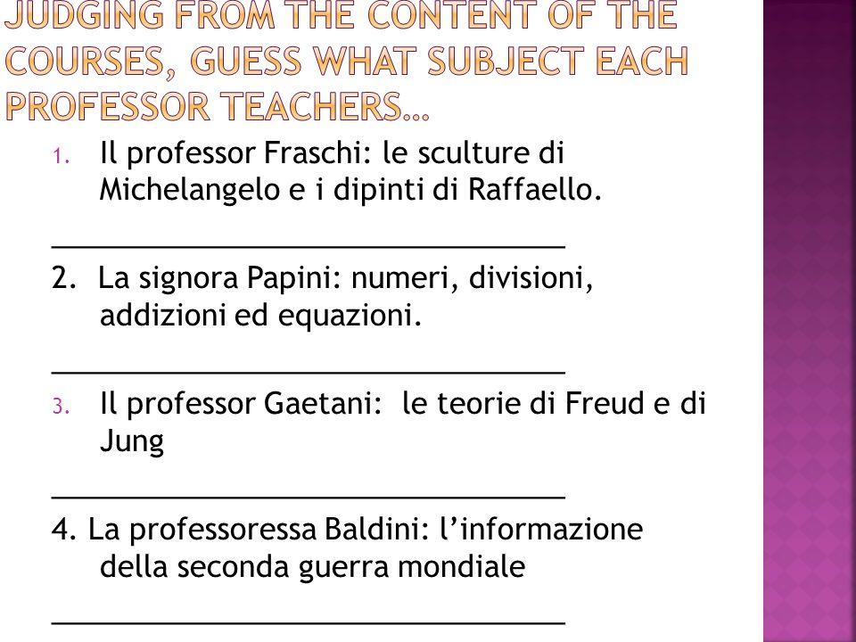 1. Il professor Fraschi: le sculture di Michelangelo e i dipinti di Raffaello. ________________________________ 2. La signora Papini: numeri, division
