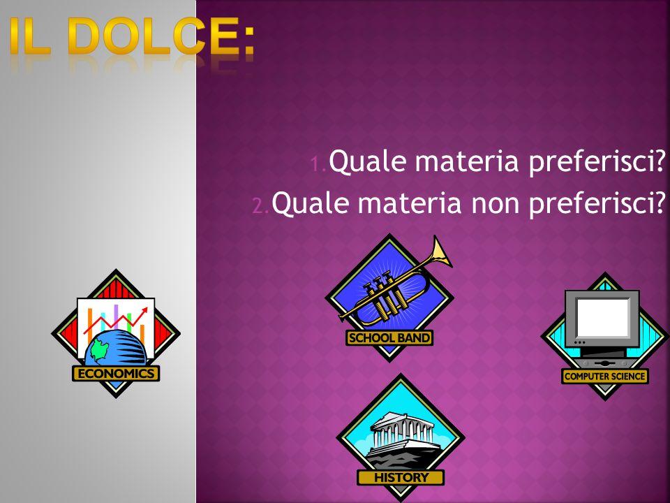1. Quale materia preferisci? 2. Quale materia non preferisci?