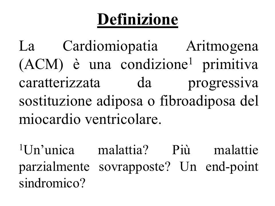 Definizione 3/69 La Cardiomiopatia Aritmogena (ACM) è una condizione 1 primitiva caratterizzata da progressiva sostituzione adiposa o fibroadiposa del