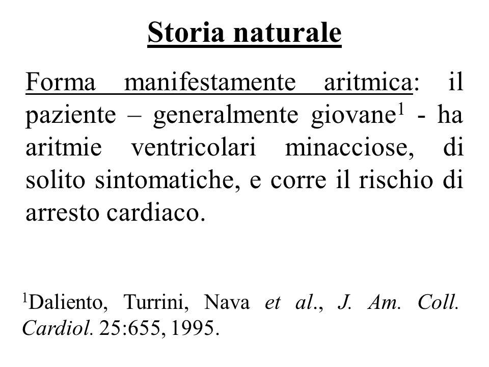 Storia naturale Forma manifestamente aritmica: il paziente – generalmente giovane 1 - ha aritmie ventricolari minacciose, di solito sintomatiche, e co