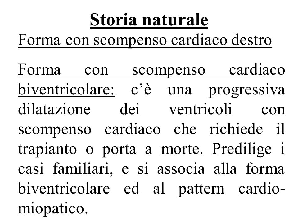 Storia naturale Forma con scompenso cardiaco destro Forma con scompenso cardiaco biventricolare: cè una progressiva dilatazione dei ventricoli con sco