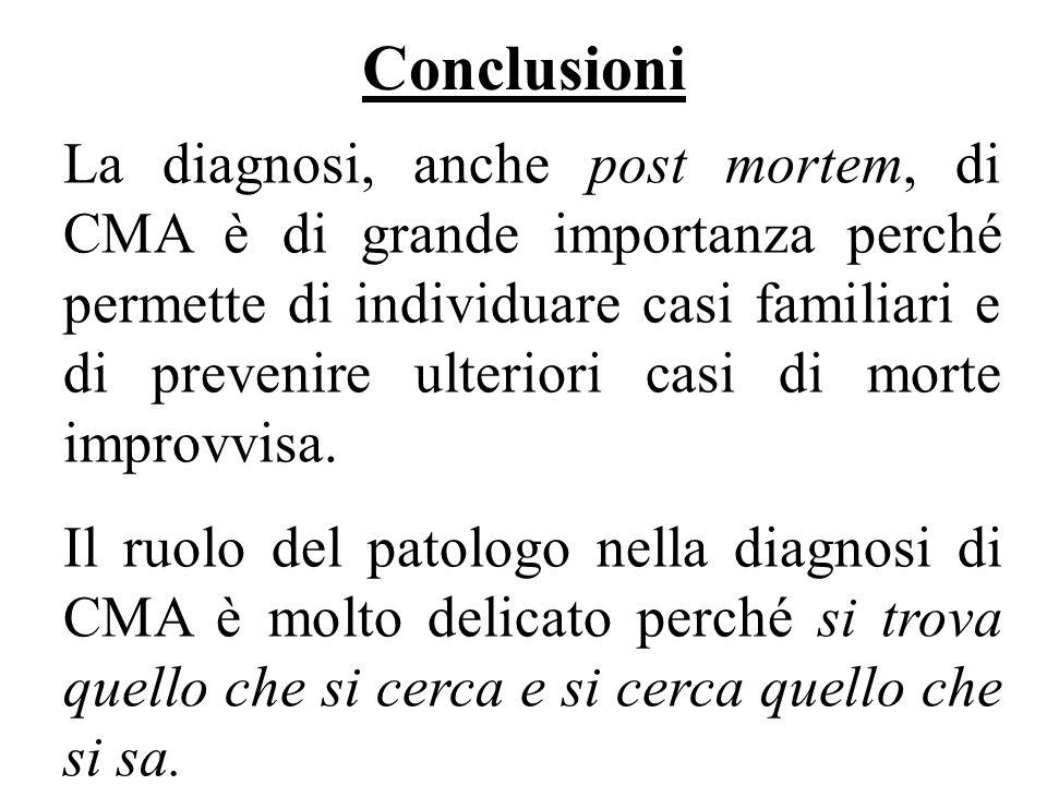 Conclusioni La diagnosi, anche post mortem, di CMA è di grande importanza perché permette di individuare casi familiari e di prevenire ulteriori casi