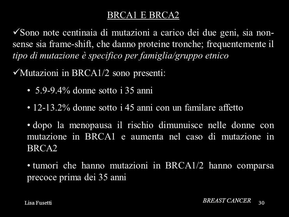 Lisa Fusetti30 BRCA1 E BRCA2 Sono note centinaia di mutazioni a carico dei due geni, sia non- sense sia frame-shift, che danno proteine tronche; frequ
