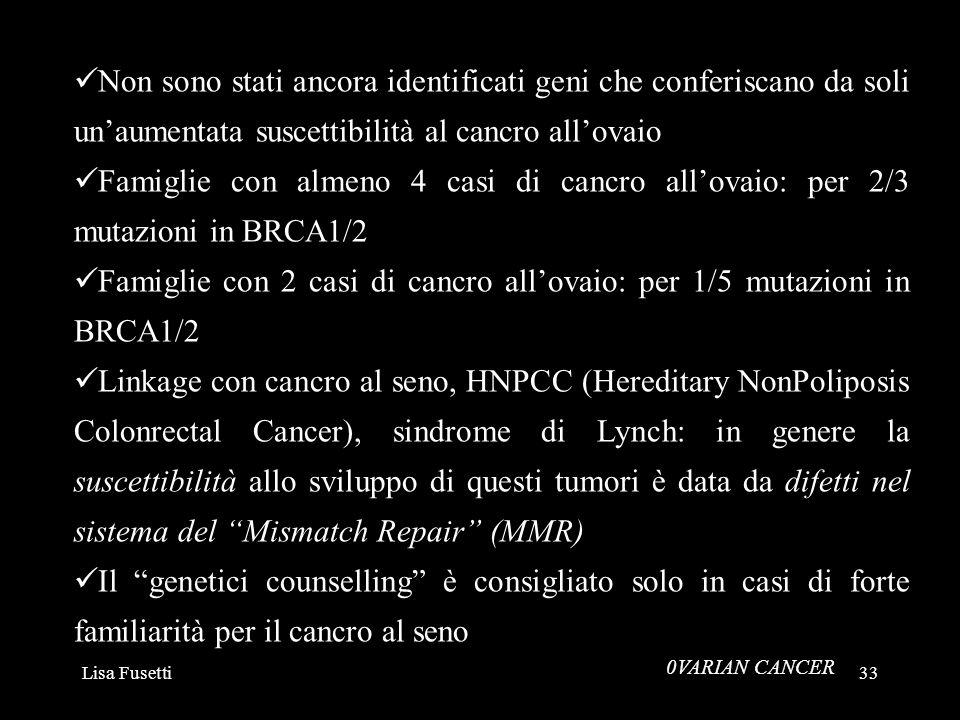 Lisa Fusetti33 0VARIAN CANCER Non sono stati ancora identificati geni che conferiscano da soli unaumentata suscettibilità al cancro allovaio Famiglie