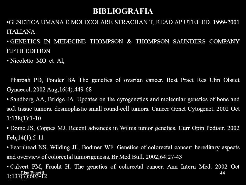 Lisa Fusetti44 BIBLIOGRAFIA GENETICA UMANA E MOLECOLARE STRACHAN T, READ AP UTET ED. 1999-2001 ITALIANA GENETICS IN MEDECINE THOMPSON & THOMPSON SAUND