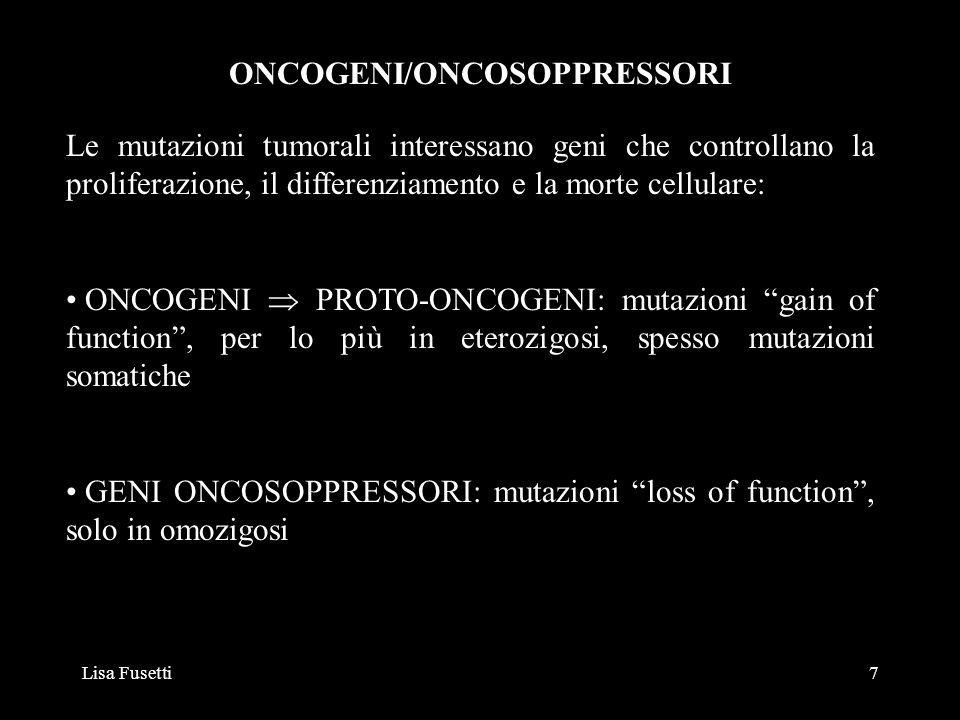 Lisa Fusetti8 PROTO-ONCOGENI Circa la normale funzione degli oncogeni cellulari (proto- oncogeni) si possono distinguere cinque classi principali: fattori di crescita (SIS) recettori di superficie (ERBB) componenti del sistema intracellulare di trasduzione del segnale (RAS, ABL) proteine che si legano al DNA, fattori di trascrizione (MYC, JUN) cicline, chinasi ciclino-dipendenti e loro inibitori (regolatori del ciclo cellulare)