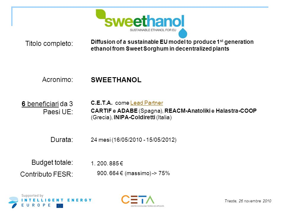 Trieste, 26 novembre 2010 Diffusion of a sustainable EU model to produce 1 st generation ethanol from Sweet Sorghum in decentralized plants SWEETHANOL