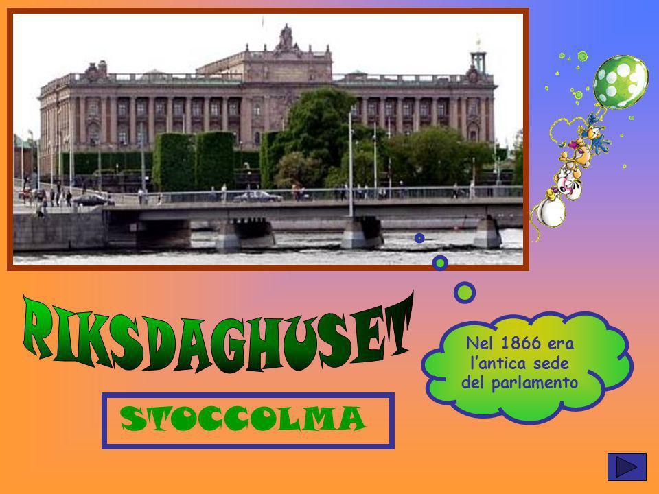 Nel 1866 era lantica sede del parlamento STOCCOLMA