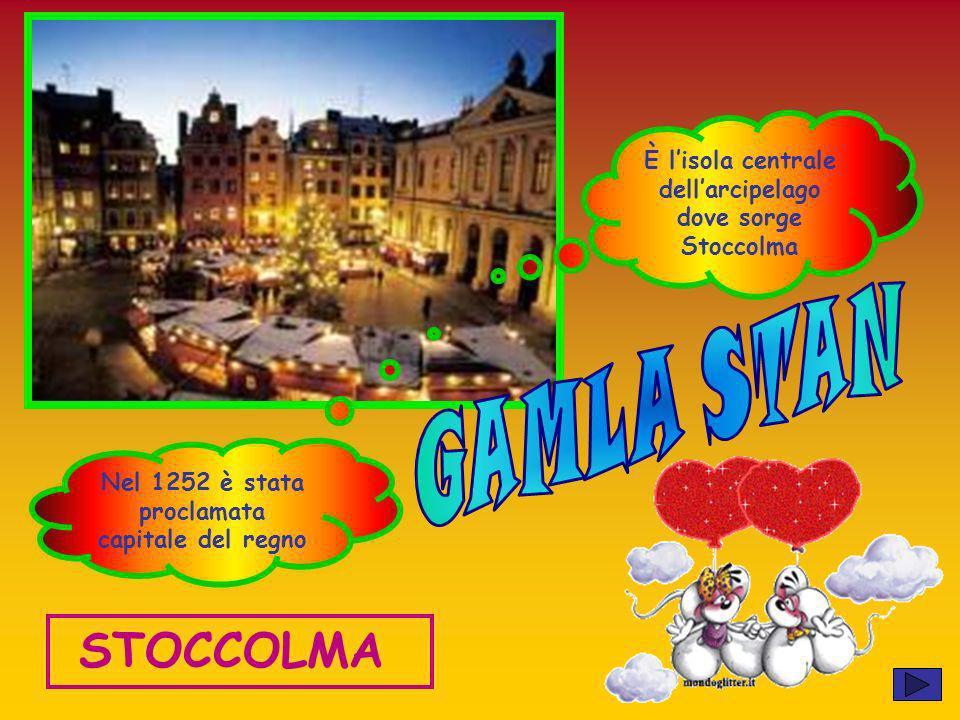 È lisola centrale dellarcipelago dove sorge Stoccolma Nel 1252 è stata proclamata capitale del regno STOCCOLMA