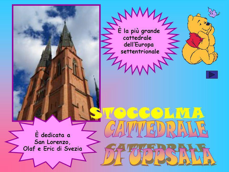 È la più grande cattedrale dellEuropa settentrionale È dedicata a San Lorenzo, Olaf e Eric di Svezia STOCCOLMA