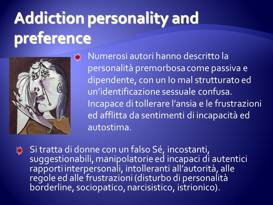 Numerosi autori hanno descritto la personalità premorbosa come passiva e dipendente, con un Io mal strutturato ed unidentificazione sessuale confusa.