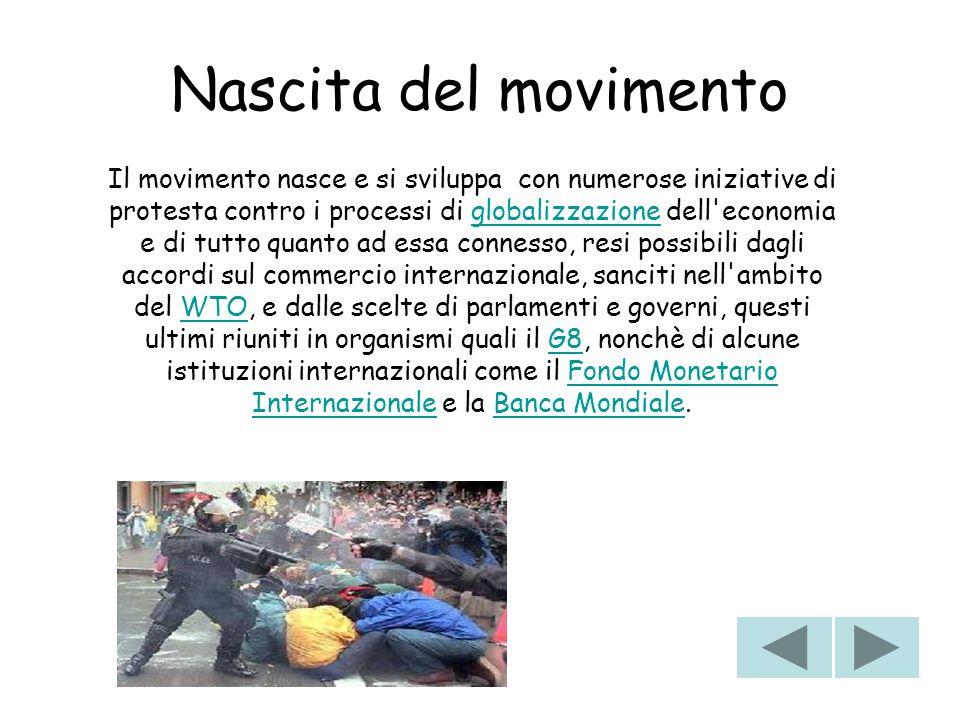 Nascita del movimento Il movimento nasce e si sviluppa con numerose iniziative di protesta contro i processi di globalizzazione dell'economia e di tut