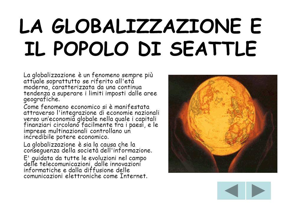 LA GLOBALIZZAZIONE E IL POPOLO DI SEATTLE La globalizzazione è un fenomeno sempre più attuale soprattutto se riferito all'età moderna, caratterizzata