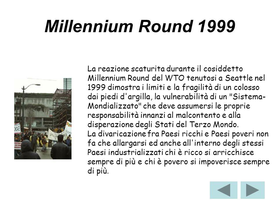 La reazione scaturita durante il cosiddetto Millennium Round del WTO tenutosi a Seattle nel 1999 dimostra i limiti e la fragilità di un colosso dai pi
