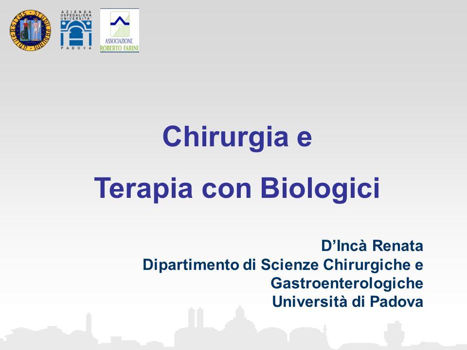 DIncà Renata Dipartimento di Scienze Chirurgiche e Gastroenterologiche Università di Padova Chirurgia e Terapia con Biologici