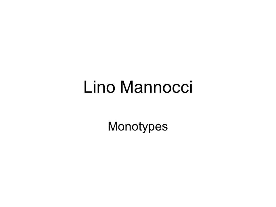 Lino Mannocci Monotypes