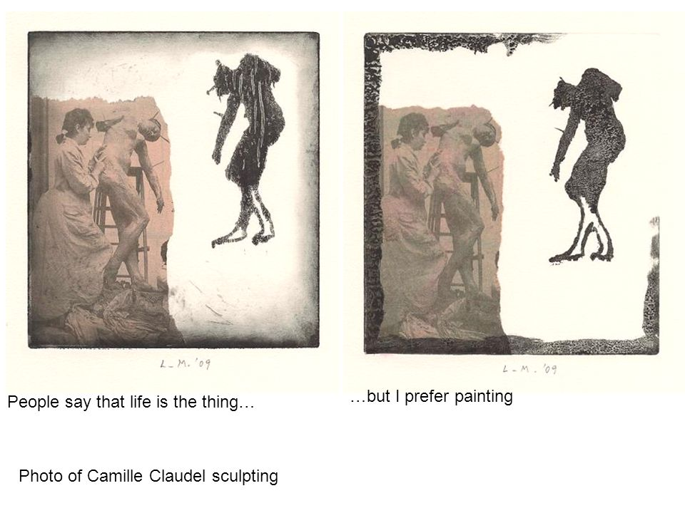 People say that life is the thing… …but I prefer painting Photo of Camille Claudel sculpting