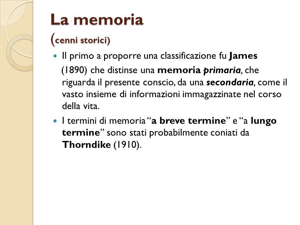 La memoria ( cenni storici) Il primo a proporre una classificazione fu James (1890) che distinse una memoria primaria, che riguarda il presente consci