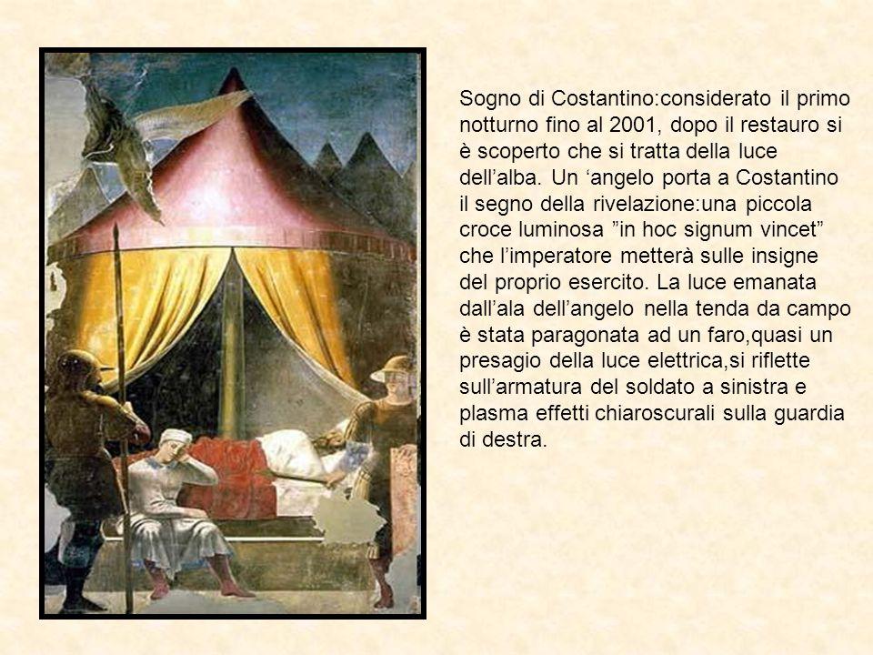 Sogno di Costantino:considerato il primo notturno fino al 2001, dopo il restauro si è scoperto che si tratta della luce dellalba. Un angelo porta a Co
