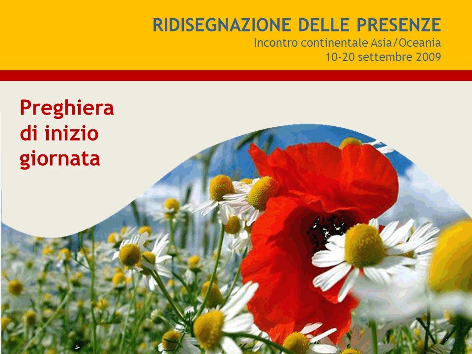 RIDISEGNAZIONE DELLE PRESENZE Incontro continentale Asia/Oceania 10-20 settembre 2009 Preghiera di inizio giornata