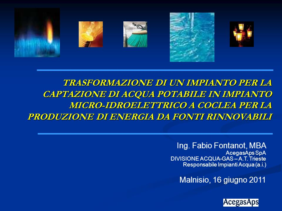 Ing.Fabio Fontanot, MBA AcegasAps SpA DIVISIONE ACQUA-GAS – A.T.