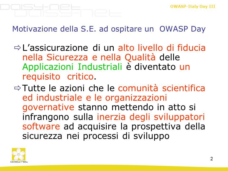 OWASP-Italy Day III 2 Motivazione della S.E. ad ospitare un OWASP Day Lassicurazione di un alto livello di fiducia nella Sicurezza e nella Qualità del